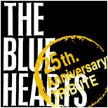 THE BLUE HEARTS 25th Anniversary TRIBUTE